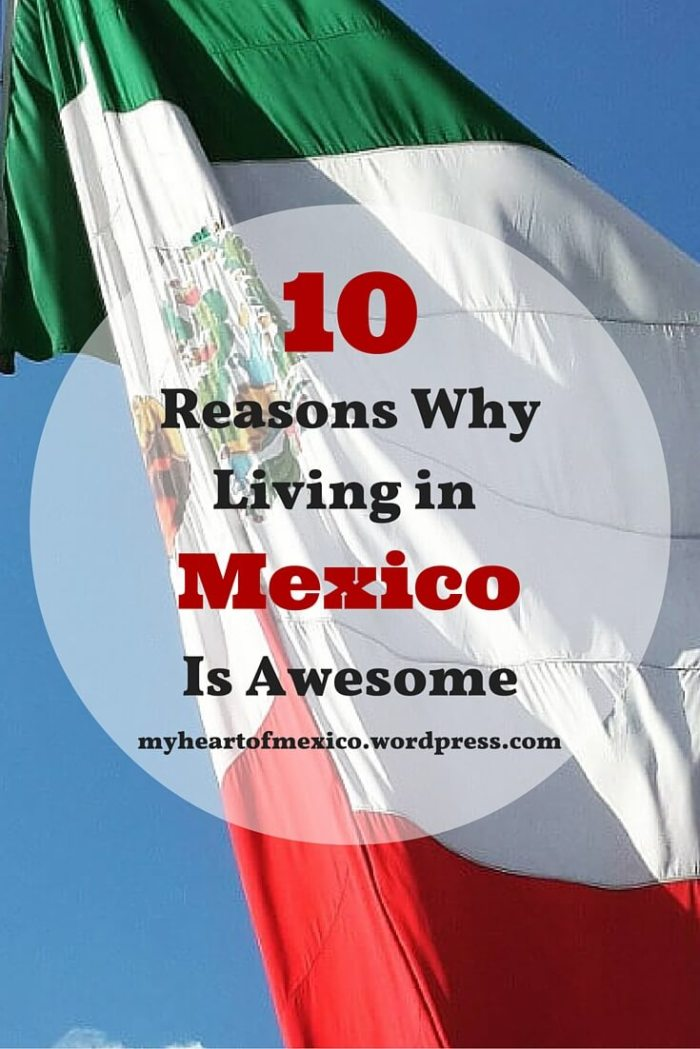 10 Reasons Why Living in Mexico is Awesome | My Heart Of Mexico