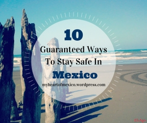 How To Stay Safe In Mexico | My Heart Of Mexico