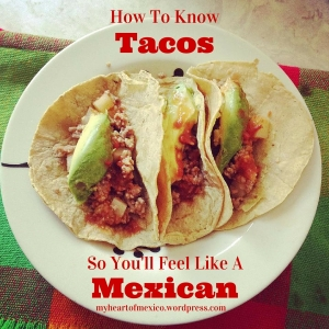 Ultimate Guide To Tacos | My Heart Of Mexico