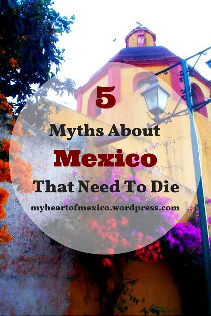 5 Myths About Mexico That Need To Die | My Heart Of Mexico