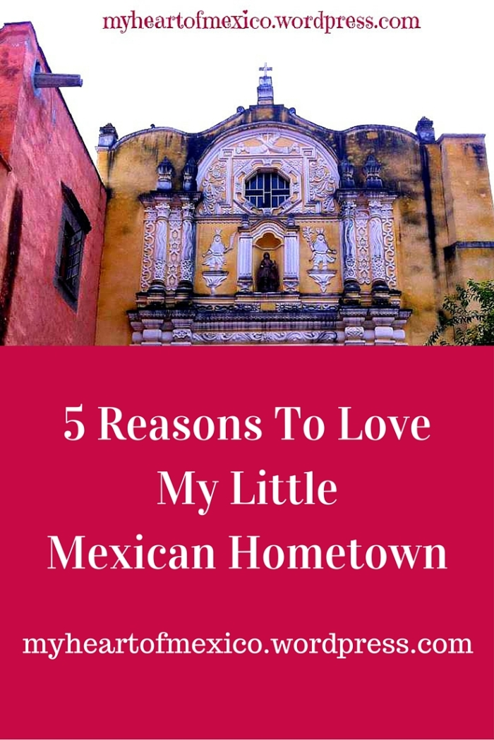 5 reasons to love my mexican hometown