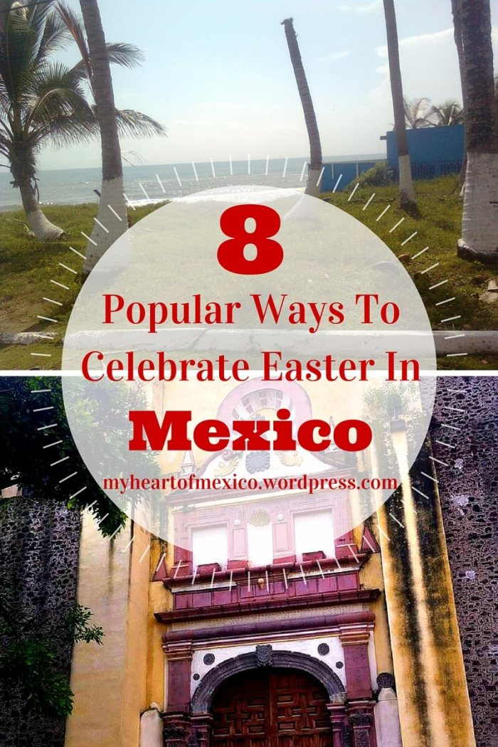 8 Popular Ways To Celebrate Easter In Mexico | My Heart Of Mexico