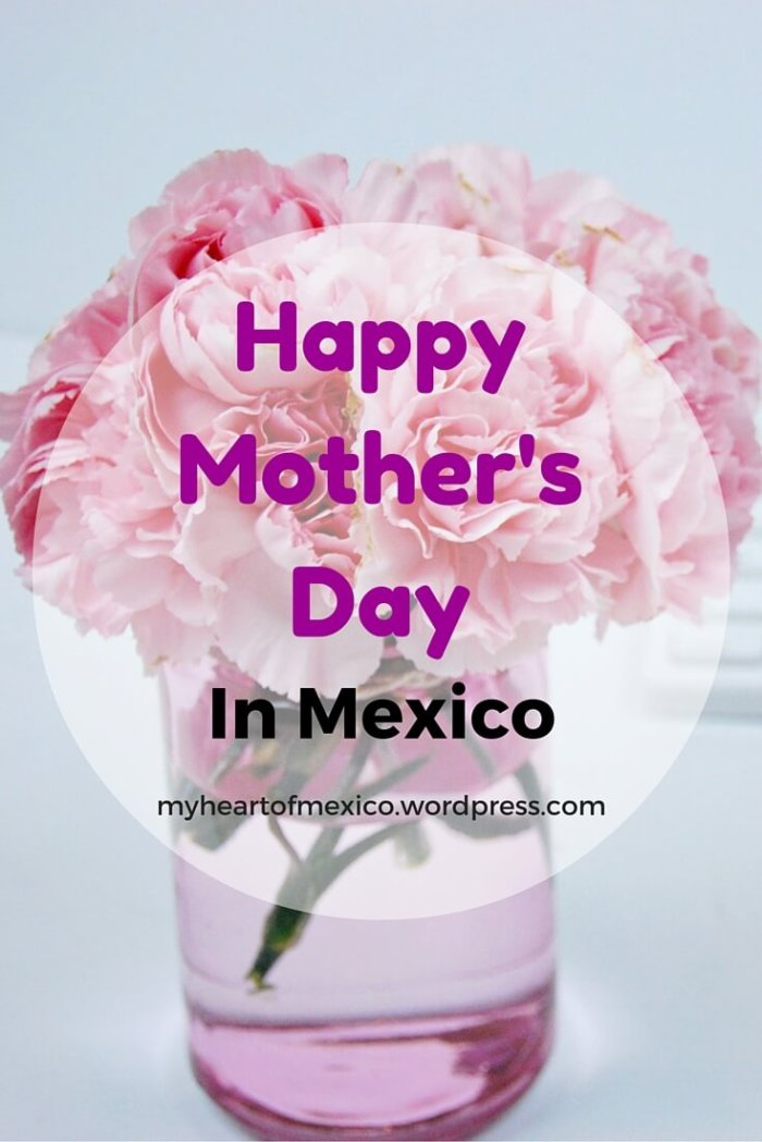 Happy Mother's Day In Mexico | My Heart Of Mexico