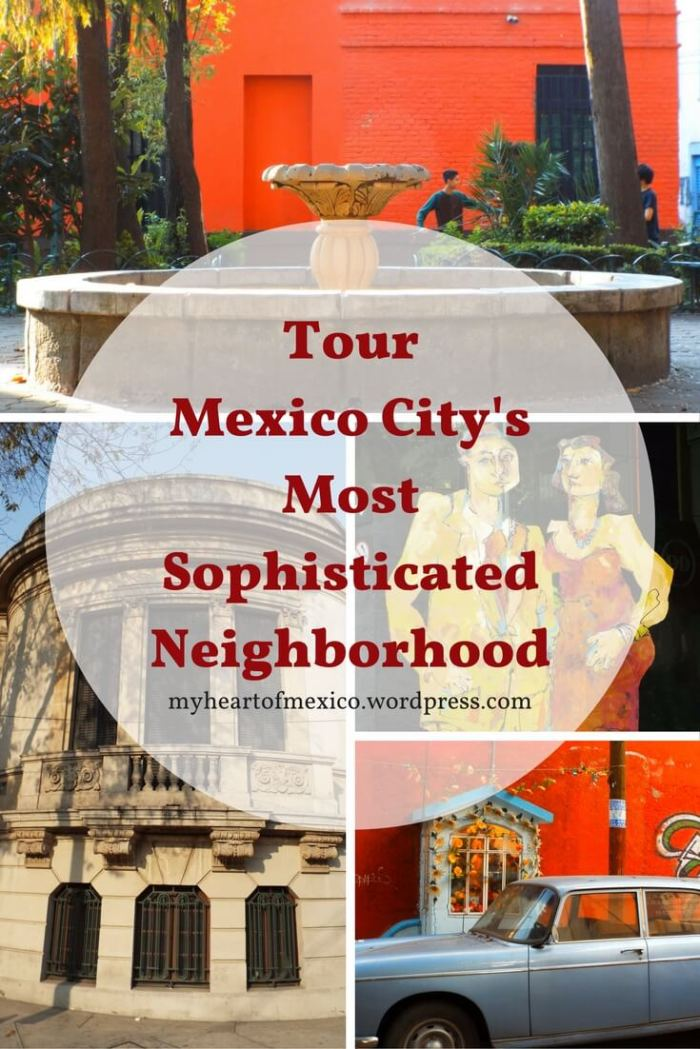 Tour Mexico City's Most Sophisticated Neighborhood | My Heart of Mexico