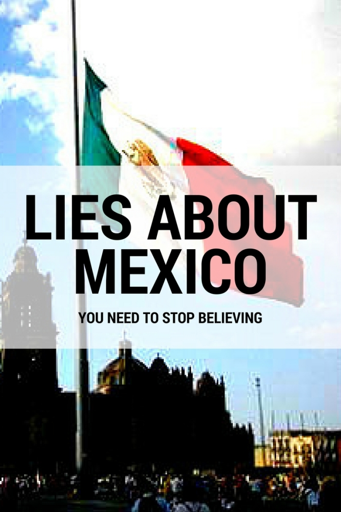 Lies About Mexico You Need To Stop Believing